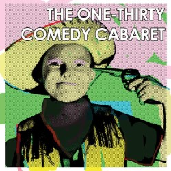 The One-Thirty Comedy Cabaret.