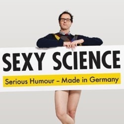 Vince Ebert: Sexy Science. Made in Germany. Vince Ebert.