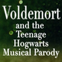 Voldemort and the Teenage Hogwarts Musical Parody.