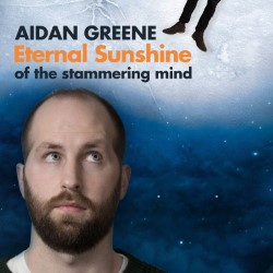 Aidan Greene: Eternal Sunshine Of The Stammering Man. Aidan Greene.