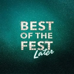 Best Of The Fest... Later.