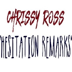 Hesitation Remarks. Chrissy Ross.