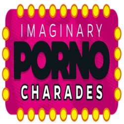 Imaginary Porno Charades.