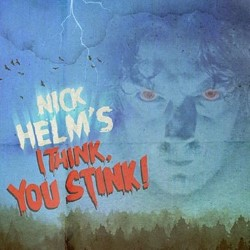 Nick Helm's I Think, You Stink!. Nick Helm.