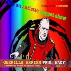 Guerilla Aspies Year Five - Not an Autism Puppet Show. Paul Wady.