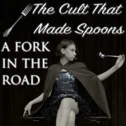 The Cult That Made Spoons: A Fork in the Road.