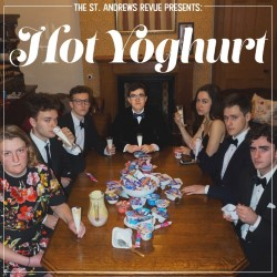 The St Andrews Revue Presents: Hot Yogurt.