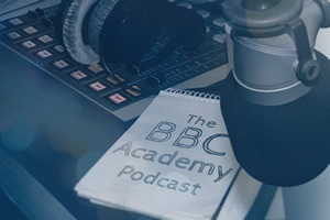 The BBC Academy Podcast.