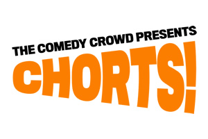 The Comedy Crowd presents 'Chorts!'.