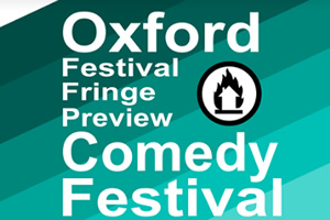 Oxford Festival Fringe Preview Comedy Festival.
