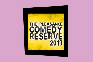 The Pleasance Comedy Reserve 2019.