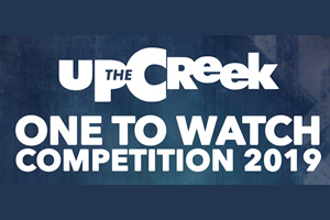 Up The Creek - One To Watch competition 2019.