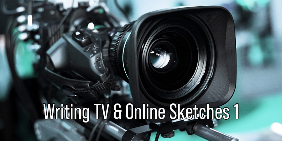 Writing TV & Online Sketches 1. Copyright: BCG.