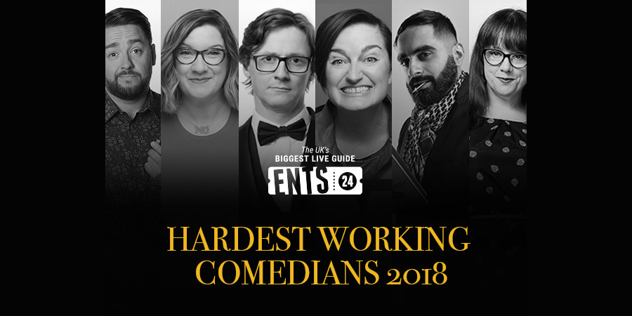Ents24 Hardest Working Comedians 2018.