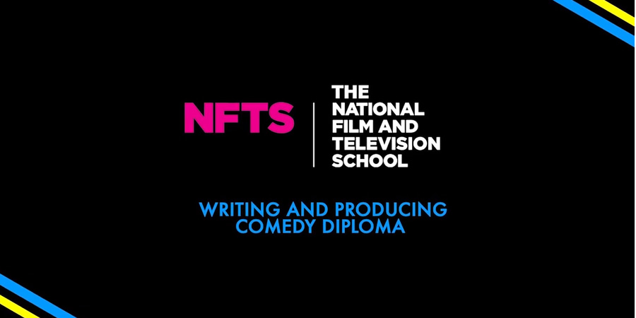 NFTS Writing & Producing Comedy course.
