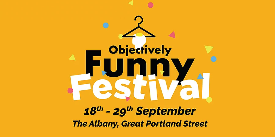 Objectively Funny Festival 2019 preview - British Comedy Guide