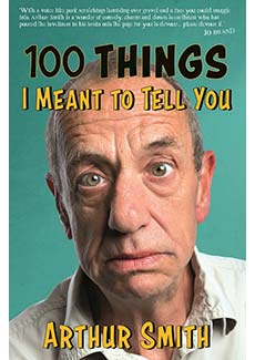 Arthur Smith - 100 Things I Meant To Tell You