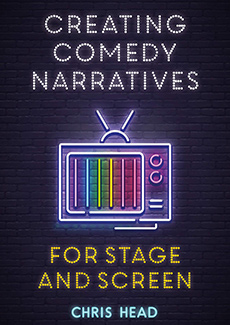 Creating Comedy Narratives For Stage & Screen by Chris Head. Chris Head.