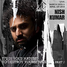 Nish Kumar - It's In Your Nature To Destroy Yourselves Part 2